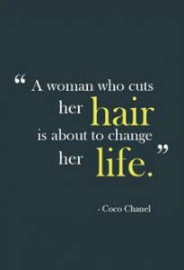 A woman who cuts her hair is about to change her life. - CocoChanel