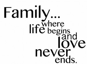 Family... where life begins and love never ends.
