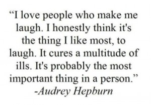 Hepburn - I Love people who make me laugh