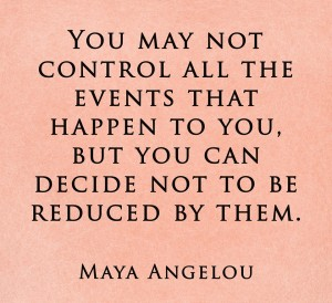 You may not control all the evetns that happen to you...