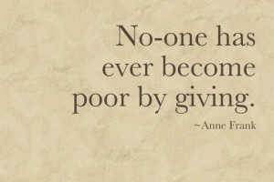 No One has ever become poor by giving - AnneFrank