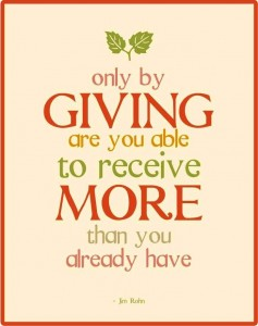 Only by giving are you able to receive more than you already have. - JimRohn