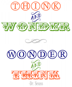 Think and wonder. Wonder and think. Dr.Seuss