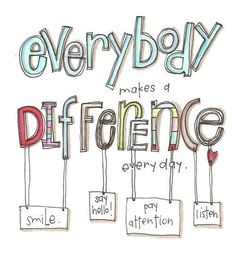 Everybody Makes A Difference Everyday